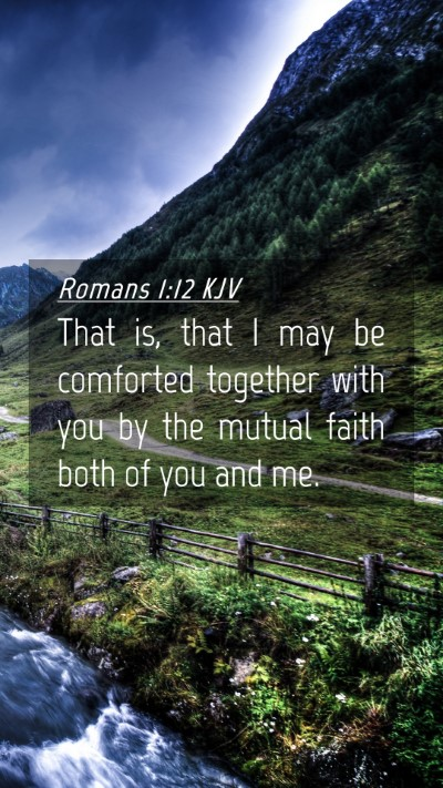 Picture 04 - Romans 1:12 KJV Mobile Phone Wallpaper - That is, that I may be comforted together with - Mobile Bible Verse Wallpaper