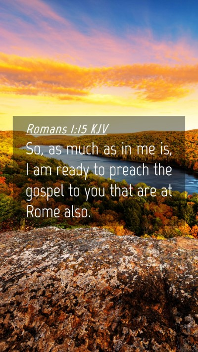Picture 04 - Romans 1:15 KJV Mobile Phone Wallpaper - So, as much as in me is, I am ready to preach the - Mobile Bible Verse Wallpaper