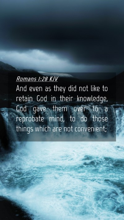 Picture 04 - Romans 1:28 KJV Mobile Phone Wallpaper - And even as they did not like to retain God in - Mobile Bible Verse Wallpaper