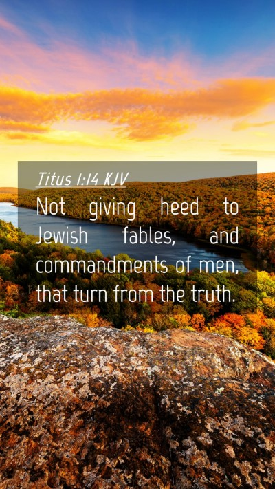 Picture 04 - Titus 1:14 KJV Mobile Phone Wallpaper - Not giving heed to Jewish fables, and - Mobile Bible Verse Wallpaper