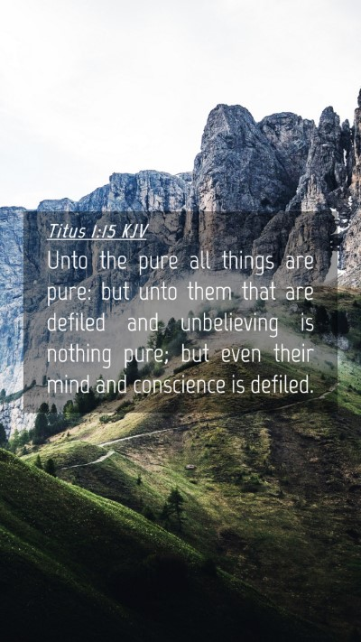 Picture 04 - Titus 1:15 KJV Mobile Phone Wallpaper - Unto the pure all things are pure: but unto them - Mobile Bible Verse Wallpaper