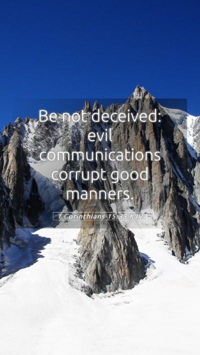 Picture 05 - 1 Corinthians 15:33 KJV Mobile Phone Wallpaper - Be not deceived: evil communications corrupt good - Mobile Bible Verse Wallpaper