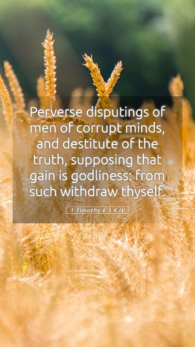 Picture 05 - 1 Timothy 6:5 KJV Mobile Phone Wallpaper - Perverse disputings of men of corrupt minds, and - Mobile Bible Verse Wallpaper