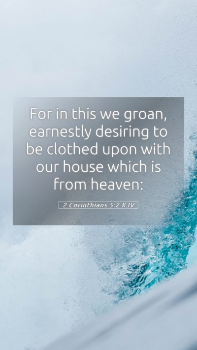 Picture 05 - 2 Corinthians 5:2 KJV Mobile Phone Wallpaper - For in this we groan, earnestly desiring to be - Mobile Bible Verse Wallpaper