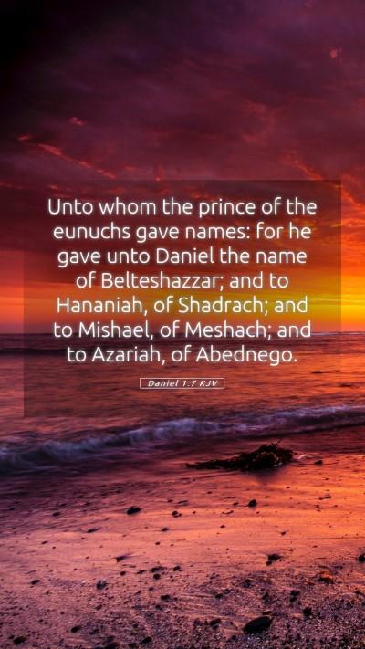 Picture 05 - Daniel 1:7 KJV Mobile Phone Wallpaper - Unto whom the prince of the eunuchs gave names: - Mobile Bible Verse Wallpaper