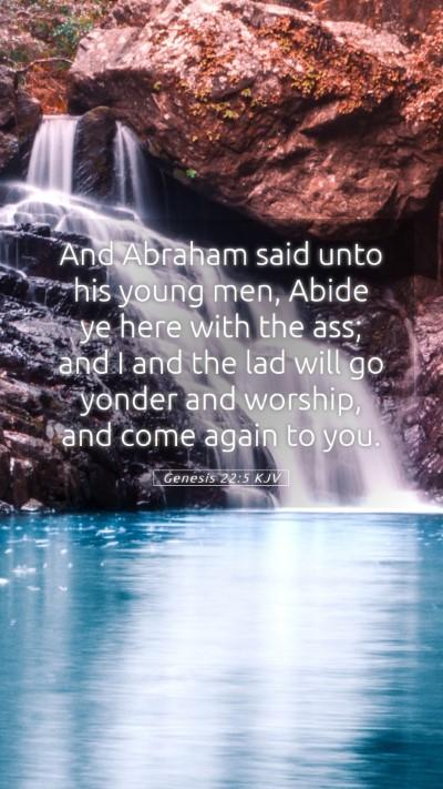 Picture 05 - Genesis 22:5 KJV Mobile Phone Wallpaper - And Abraham said unto his young men, Abide ye - Mobile Bible Verse Wallpaper