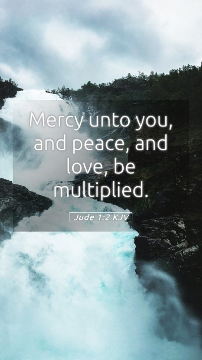 Picture 05 - Jude 1:2 KJV Mobile Phone Wallpaper - Mercy unto you, and peace, and love, be - Mobile Bible Verse Wallpaper
