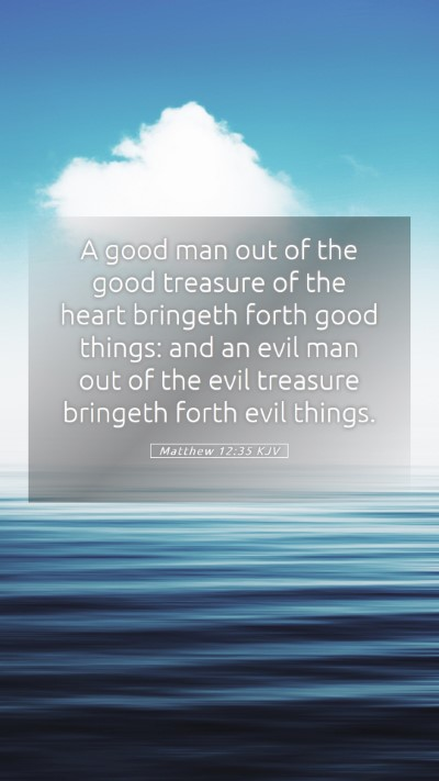 Picture 05 - Matthew 12:35 KJV Mobile Phone Wallpaper - A good man out of the good treasure of the heart - Mobile Bible Verse Wallpaper