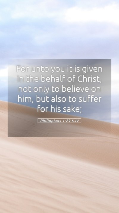 Picture 05 - Philippians 1:29 KJV Mobile Phone Wallpaper - For unto you it is given in the behalf of Christ, - Mobile Bible Verse Wallpaper