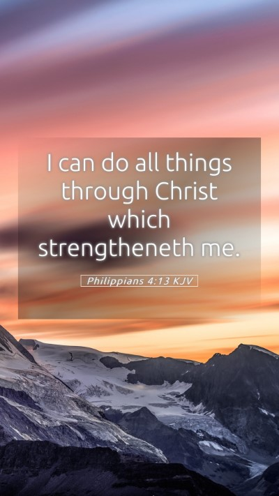 Picture 05 - Philippians 4:13 KJV Mobile Phone Wallpaper - I can do all things through Christ which - Mobile Bible Verse Wallpaper