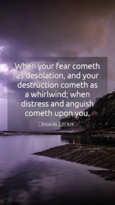 Picture 05 - Proverbs 1:27 KJV Mobile Phone Wallpaper - When your fear cometh as desolation, and your - Mobile Bible Verse Wallpaper