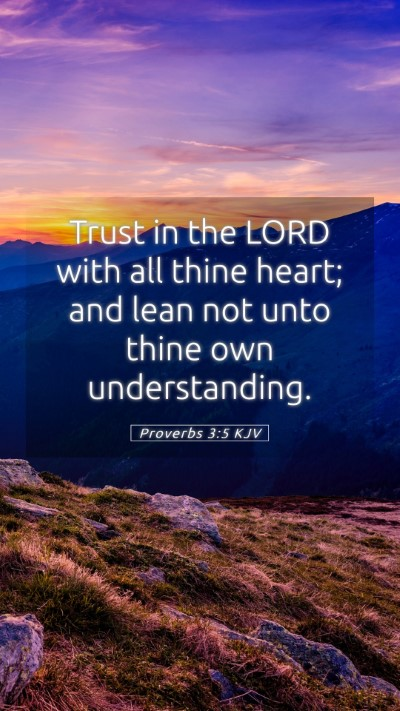Picture 05 - Proverbs 3:5 KJV Mobile Phone Wallpaper - Trust in the LORD with all thine heart; and lean - Mobile Bible Verse Wallpaper