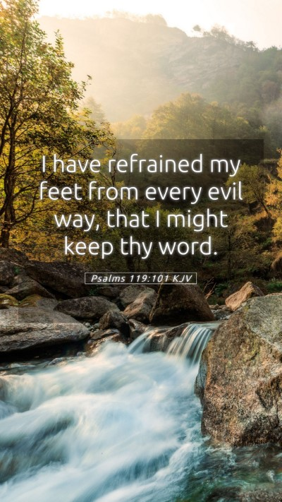 Picture 05 - Psalms 119:101 KJV Mobile Phone Wallpaper - I have refrained my feet from every evil way, - Mobile Bible Verse Wallpaper