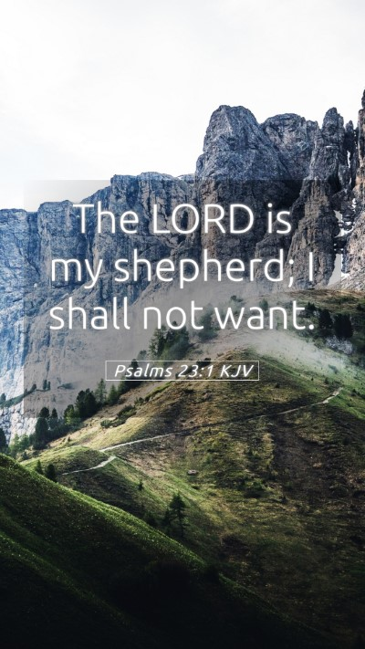 Picture 05 - Psalms 23:1 KJV Mobile Phone Wallpaper - The LORD is my shepherd; I shall not - Mobile Bible Verse Wallpaper