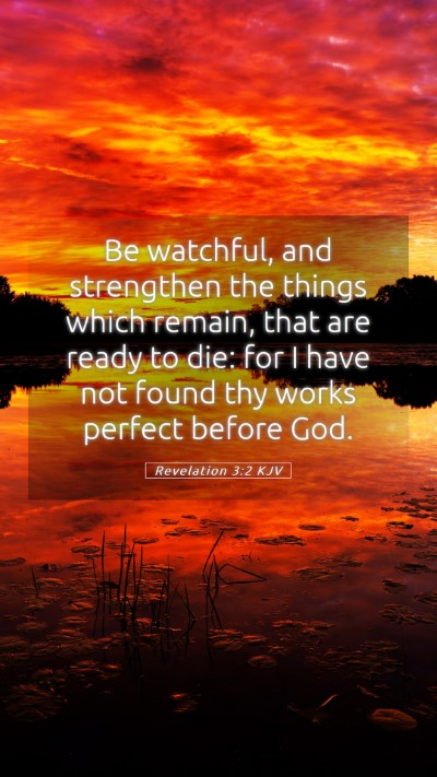 Picture 05 - Revelation 3:2 KJV Mobile Phone Wallpaper - Be watchful, and strengthen the things which - Mobile Bible Verse Wallpaper