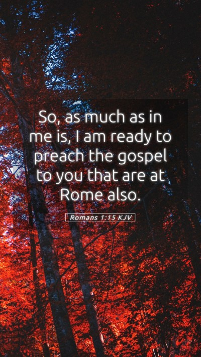 Picture 05 - Romans 1:15 KJV Mobile Phone Wallpaper - So, as much as in me is, I am ready to preach the - Mobile Bible Verse Wallpaper