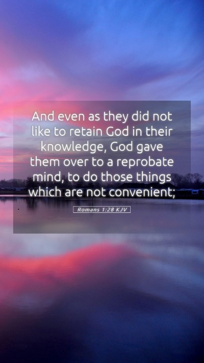 Picture 05 - Romans 1:28 KJV Mobile Phone Wallpaper - And even as they did not like to retain God in - Mobile Bible Verse Wallpaper