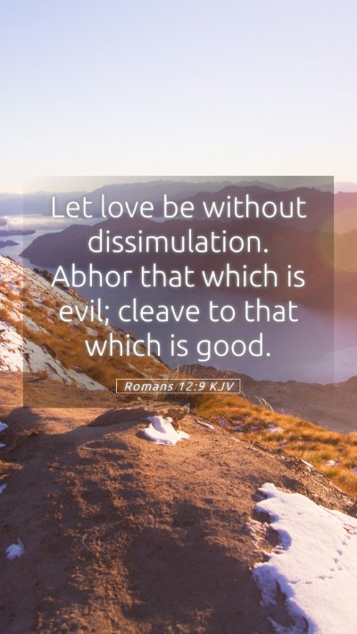 Picture 05 - Romans 12:9 KJV Mobile Phone Wallpaper - Let love be without dissimulation. Abhor that - Mobile Bible Verse Wallpaper