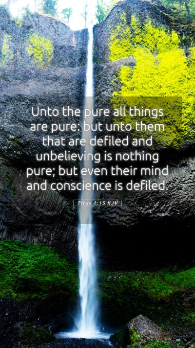 Picture 05 - Titus 1:15 KJV Mobile Phone Wallpaper - Unto the pure all things are pure: but unto them - Mobile Bible Verse Wallpaper