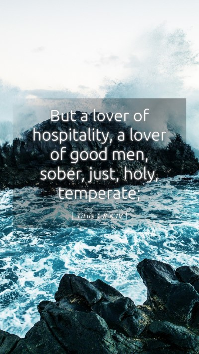 Picture 05 - Titus 1:8 KJV Mobile Phone Wallpaper - But a lover of hospitality, a lover of good men, - Mobile Bible Verse Wallpaper