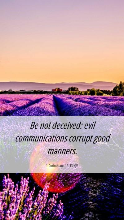Picture 06 - 1 Corinthians 15:33 KJV Mobile Phone Wallpaper - Be not deceived: evil communications corrupt good - Mobile Bible Verse Wallpaper