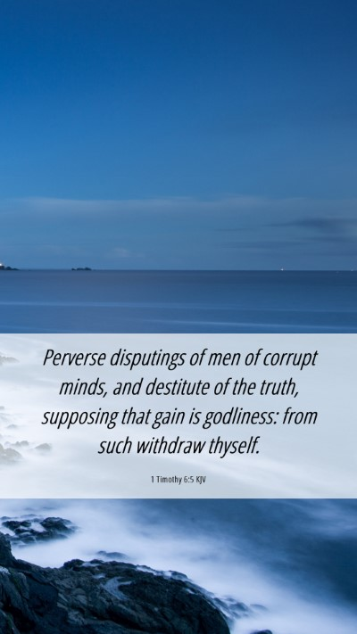 Picture 06 - 1 Timothy 6:5 KJV Mobile Phone Wallpaper - Perverse disputings of men of corrupt minds, and - Mobile Bible Verse Wallpaper