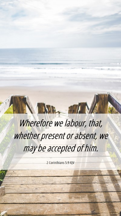 Picture 06 - 2 Corinthians 5:9 KJV Mobile Phone Wallpaper - Wherefore we labour, that, whether present or - Mobile Bible Verse Wallpaper