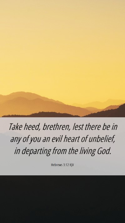 Picture 06 - Hebrews 3:12 KJV Mobile Phone Wallpaper - Take heed, brethren, lest there be in any of you - Mobile Bible Verse Wallpaper