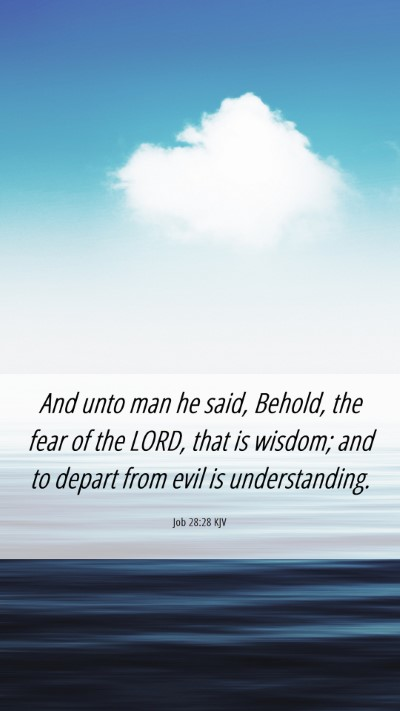 Picture 06 - Job 28:28 KJV Mobile Phone Wallpaper - And unto man he said, Behold, the fear of the - Mobile Bible Verse Wallpaper