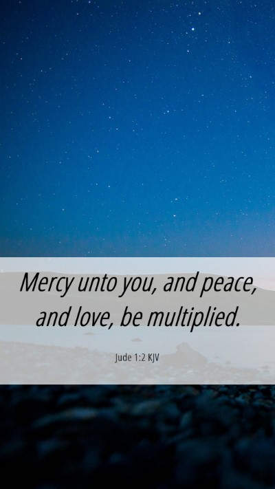 Picture 06 - Jude 1:2 KJV Mobile Phone Wallpaper - Mercy unto you, and peace, and love, be - Mobile Bible Verse Wallpaper