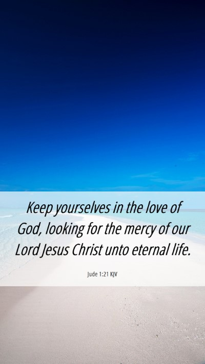 Picture 06 - Jude 1:21 KJV Mobile Phone Wallpaper - Keep yourselves in the love of God, looking for - Mobile Bible Verse Wallpaper
