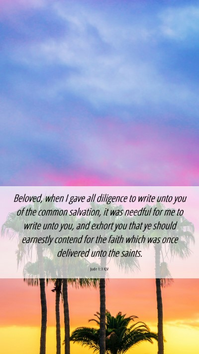 Picture 06 - Jude 1:3 KJV Mobile Phone Wallpaper - Beloved, when I gave all diligence to write unto - Mobile Bible Verse Wallpaper