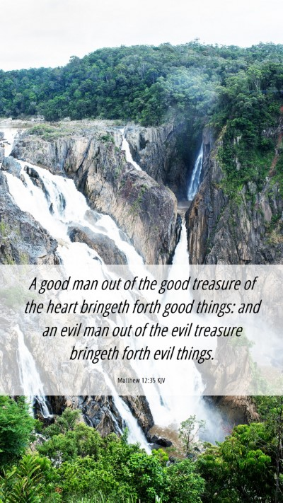 Picture 06 - Matthew 12:35 KJV Mobile Phone Wallpaper - A good man out of the good treasure of the heart - Mobile Bible Verse Wallpaper