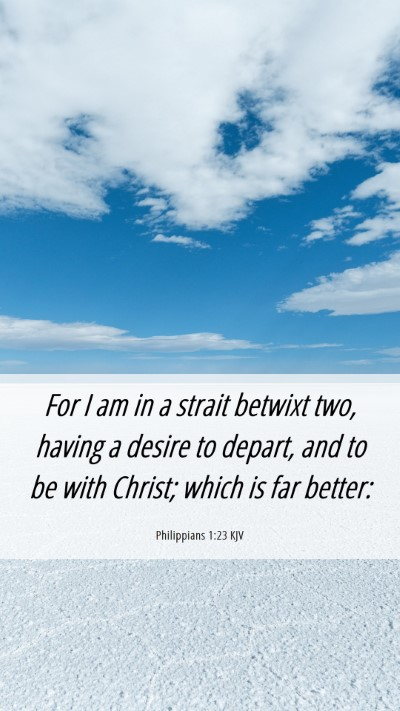 Picture 06 - Philippians 1:23 KJV Mobile Phone Wallpaper - For I am in a strait betwixt two, having a desire - Mobile Bible Verse Wallpaper