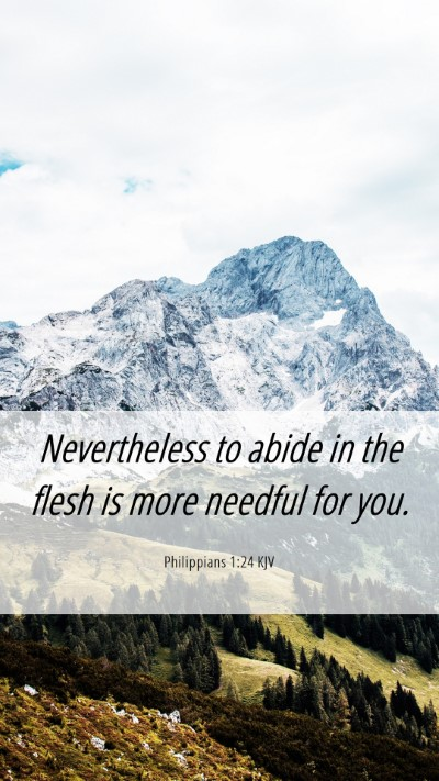 Picture 06 - Philippians 1:24 KJV Mobile Phone Wallpaper - Nevertheless to abide in the flesh is more - Mobile Bible Verse Wallpaper