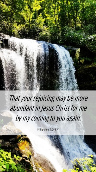 Picture 06 - Philippians 1:26 KJV Mobile Phone Wallpaper - That your rejoicing may be more abundant in Jesus - Mobile Bible Verse Wallpaper