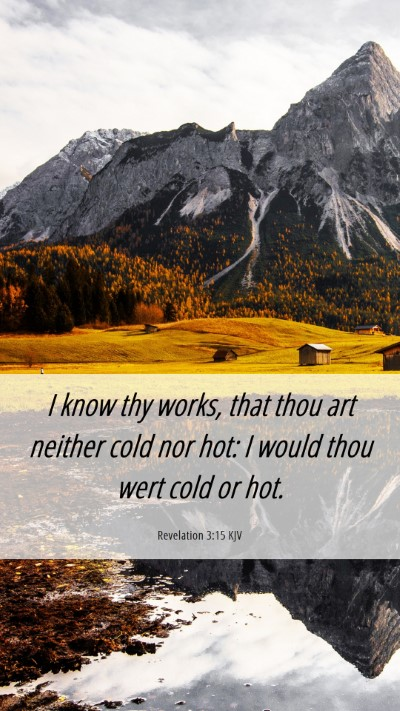Picture 06 - Revelation 3:15 KJV Mobile Phone Wallpaper - I know thy works, that thou art neither cold nor - Mobile Bible Verse Wallpaper