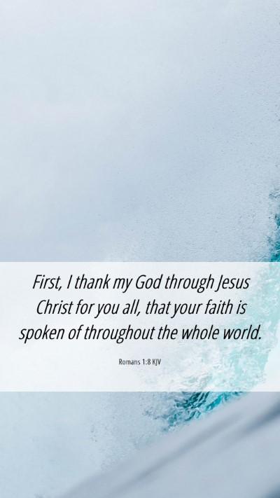 Picture 06 - Romans 1:8 KJV Mobile Phone Wallpaper - First, I thank my God through Jesus Christ for - Mobile Bible Verse Wallpaper