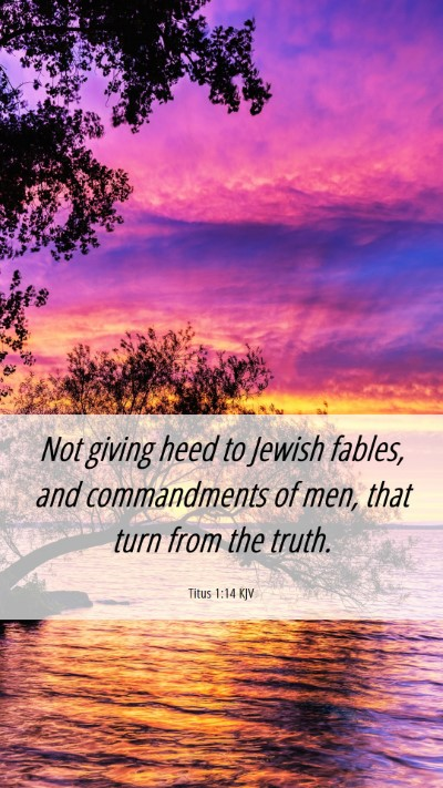 Picture 06 - Titus 1:14 KJV Mobile Phone Wallpaper - Not giving heed to Jewish fables, and - Mobile Bible Verse Wallpaper