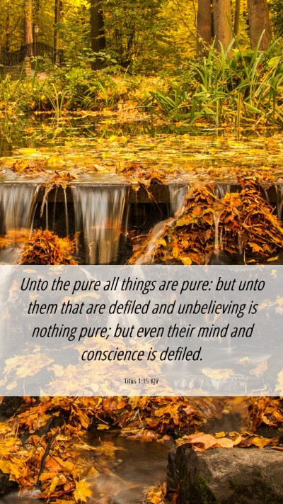 Picture 06 - Titus 1:15 KJV Mobile Phone Wallpaper - Unto the pure all things are pure: but unto them - Mobile Bible Verse Wallpaper