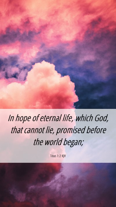 Picture 06 - Titus 1:2 KJV Mobile Phone Wallpaper - In hope of eternal life, which God, that cannot - Mobile Bible Verse Wallpaper