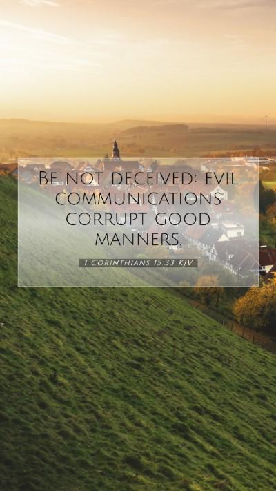 Picture 07 - 1 Corinthians 15:33 KJV Mobile Phone Wallpaper - Be not deceived: evil communications corrupt good - Mobile Bible Verse Wallpaper