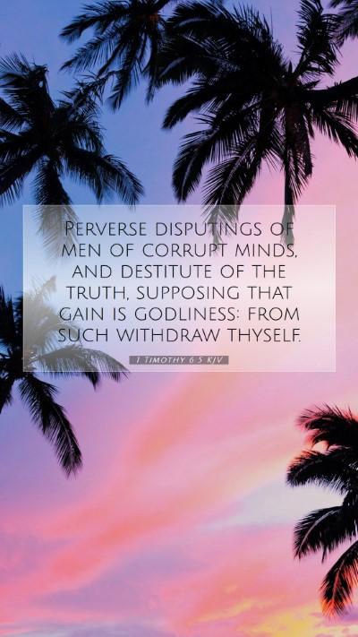 Picture 07 - 1 Timothy 6:5 KJV Mobile Phone Wallpaper - Perverse disputings of men of corrupt minds, and - Mobile Bible Verse Wallpaper
