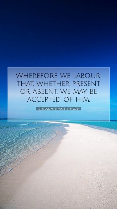 Picture 07 - 2 Corinthians 5:9 KJV Mobile Phone Wallpaper - Wherefore we labour, that, whether present or - Mobile Bible Verse Wallpaper