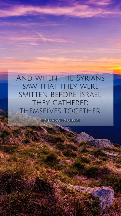 Picture 07 - 2 Samuel 10:15 KJV Mobile Phone Wallpaper - And when the Syrians saw that they were smitten - Mobile Bible Verse Wallpaper