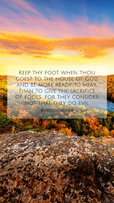 Picture 07 - Ecclesiastes 5:1 KJV Mobile Phone Wallpaper - Keep thy foot when thou goest to the house of - Mobile Bible Verse Wallpaper