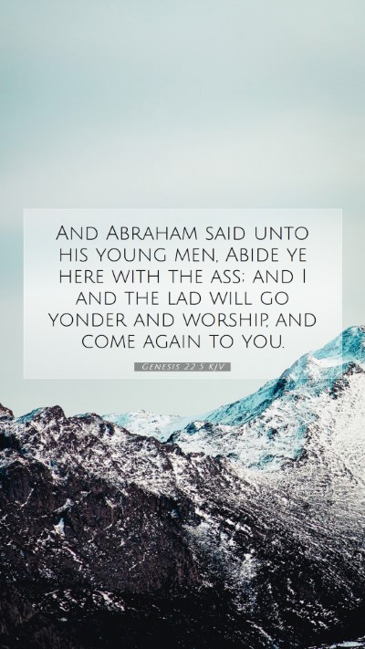 Picture 07 - Genesis 22:5 KJV Mobile Phone Wallpaper - And Abraham said unto his young men, Abide ye - Mobile Bible Verse Wallpaper