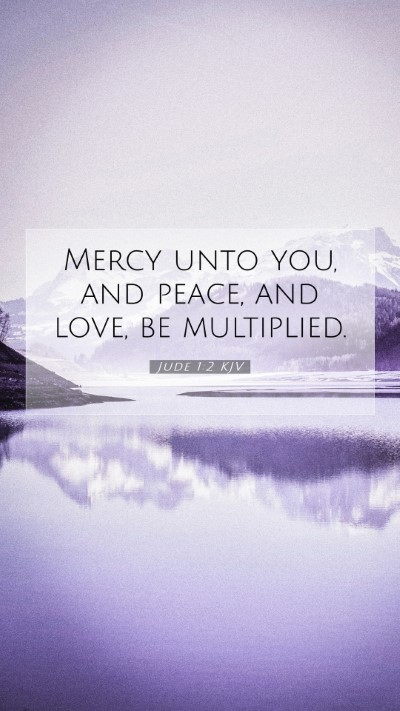 Picture 07 - Jude 1:2 KJV Mobile Phone Wallpaper - Mercy unto you, and peace, and love, be - Mobile Bible Verse Wallpaper