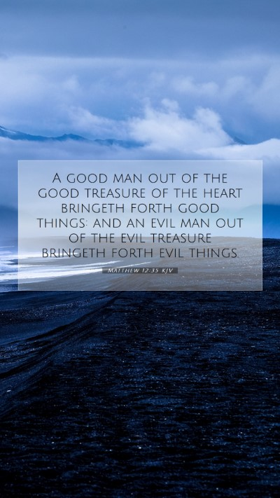 Picture 07 - Matthew 12:35 KJV Mobile Phone Wallpaper - A good man out of the good treasure of the heart - Mobile Bible Verse Wallpaper