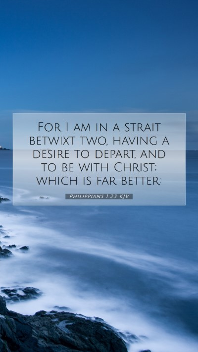 Picture 07 - Philippians 1:23 KJV Mobile Phone Wallpaper - For I am in a strait betwixt two, having a desire - Mobile Bible Verse Wallpaper